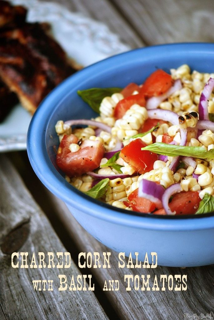 Charred Corn Salad with Basil and Tomatoes: corn, olive oil, red onion ...