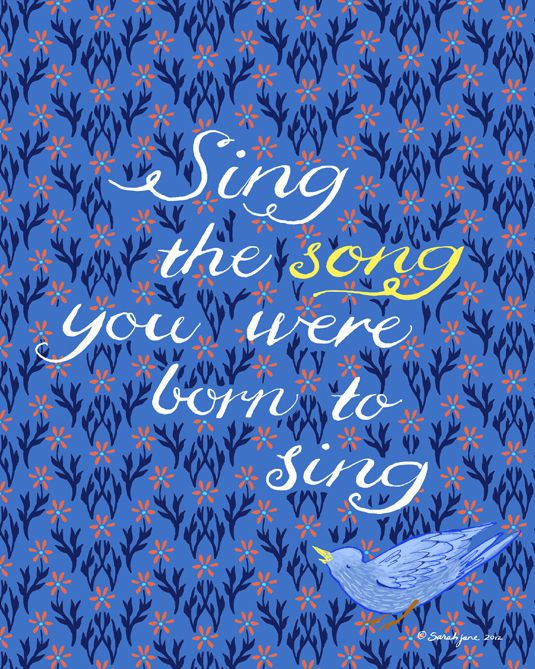 Sing the song you were born to sing | Free 8 x 10 printable from Sarah Jane Studios Blog.