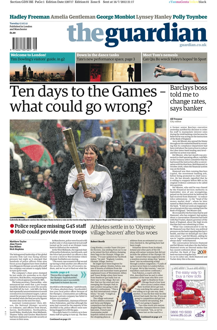Guardian front page, Tuesday 17 July, Ten days to the Olympic Games: what could go wrong?    www.guardian.co.uk/uk/2012/jul/16/olympics-g4s-police-staff?CMP=SOCNETIMG8759I
