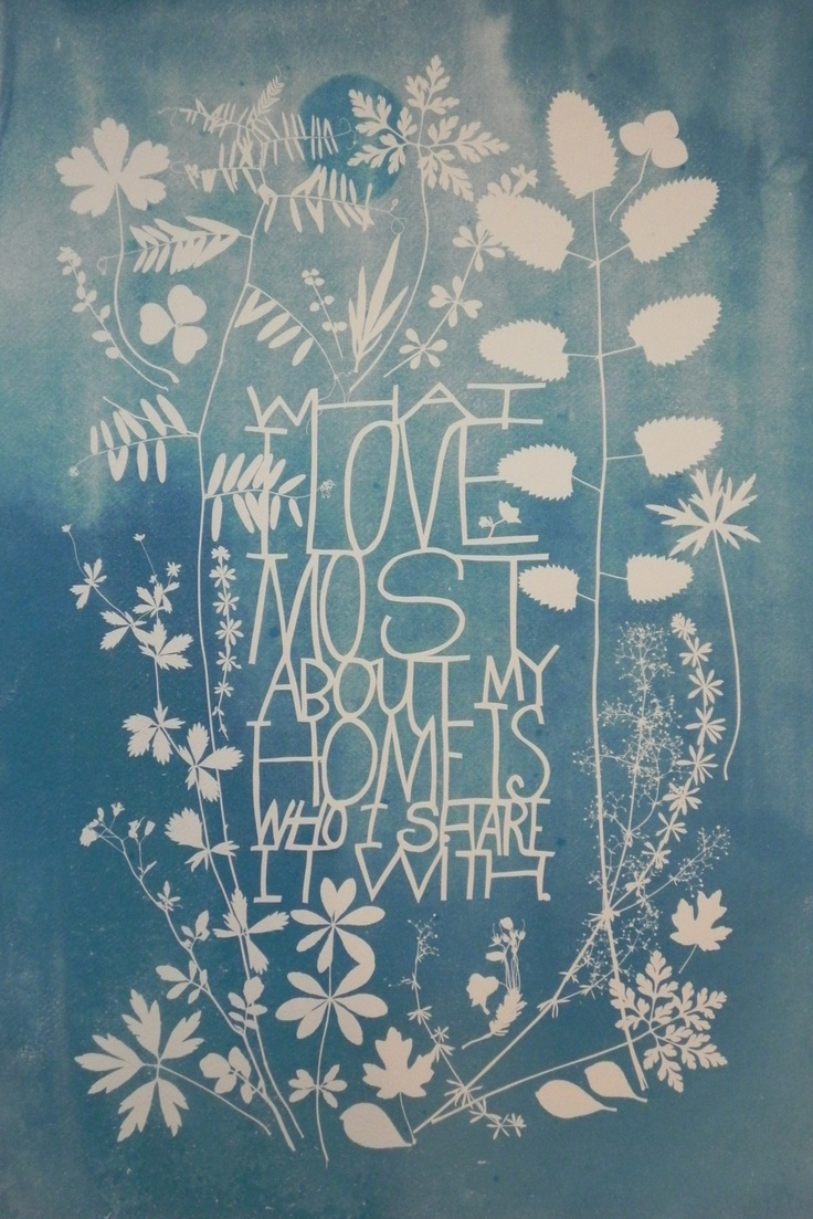 WHAT I LOVE MOST ABOUT MY HOME IS WHO I SHARE IT WITH. Cyanotype by Anna Maria Huber