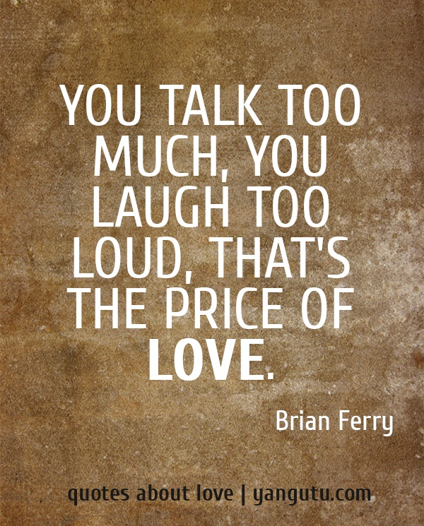 You Talk Too Loud PRICE OF LOVE Quotes L...