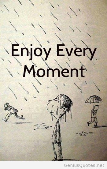 Enjoy Every Moment Quotes Quotesgram