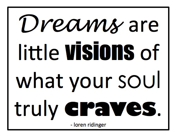 dreams are little visions of what your soul truly craves. loren ridinger #quotes