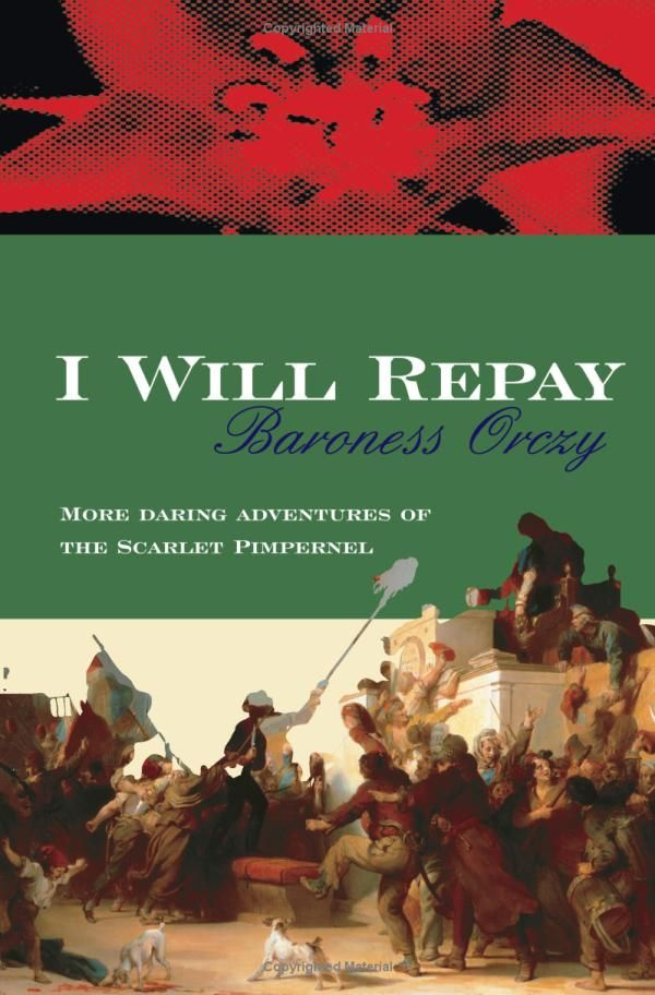 I Will Repay - Although the Scarlet Pimpernel does not feature heavily in this sequel, his daring rescue of the innocents will still thrill and excite readers. Plus, you don't want to miss the story of a girl, sworn to revenge, who finds love in the most unlikely of places - the man whom she is sworn to kill.