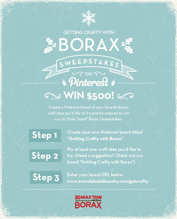"WIN $500 in the #GettingCraftyWithBorax #Sweepstakes on Pinterest from @20 Mule Team Borax! Entry steps: 1. Create your own Pinterest board titled ""Getting Crafty with Borax"" 2. Pin at least one craft idea you'd like to try. (Need a suggestion? Check out http://www.pinterest.com/20muleteamborax/getting-crafty-with-borax/) 3. Submit your board URL at http://www.20muleteamlaundry.com/getcrafty/"