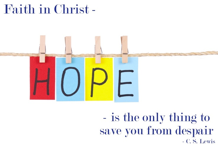 #39 - Faith in Christ is the only thing to save you from despair. - C. S. Lewis