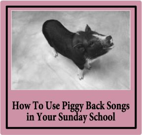 """How to Use """"Piggy Back"""" Songs in Your Sunday School"""