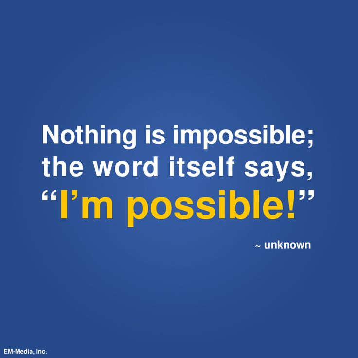 Nothing is impossible the word itself says quot i m possible quot unknown