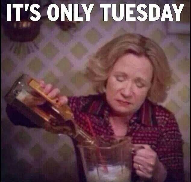 It s only tuesdayIts Only Tuesday