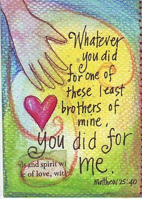 Matthew 25:40... | How Great Thou Art | Pinterest