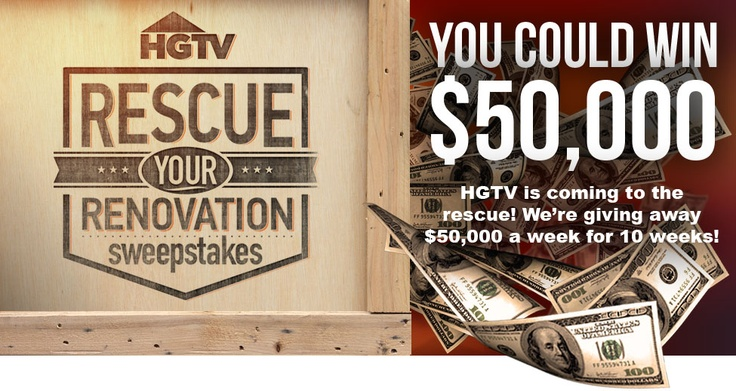 You Could Win $50,000! HGTV is coming to the rescue! We're giving away $50,000 a week for 10 weeks!