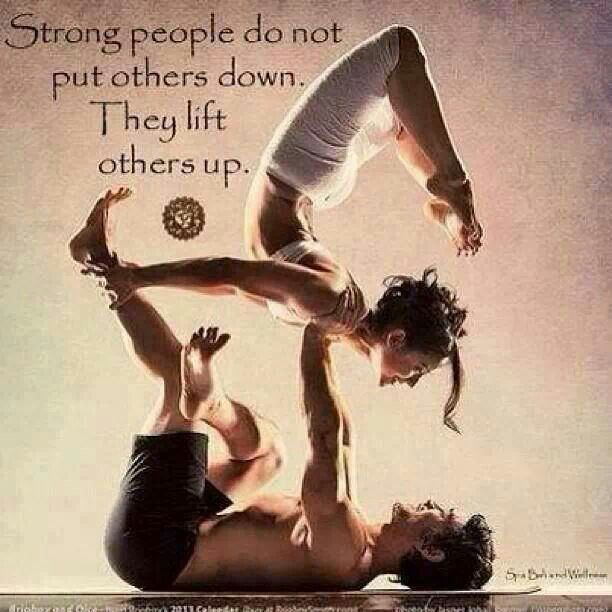 Strong People Do Not Put Others Down. They Lift Others Up.