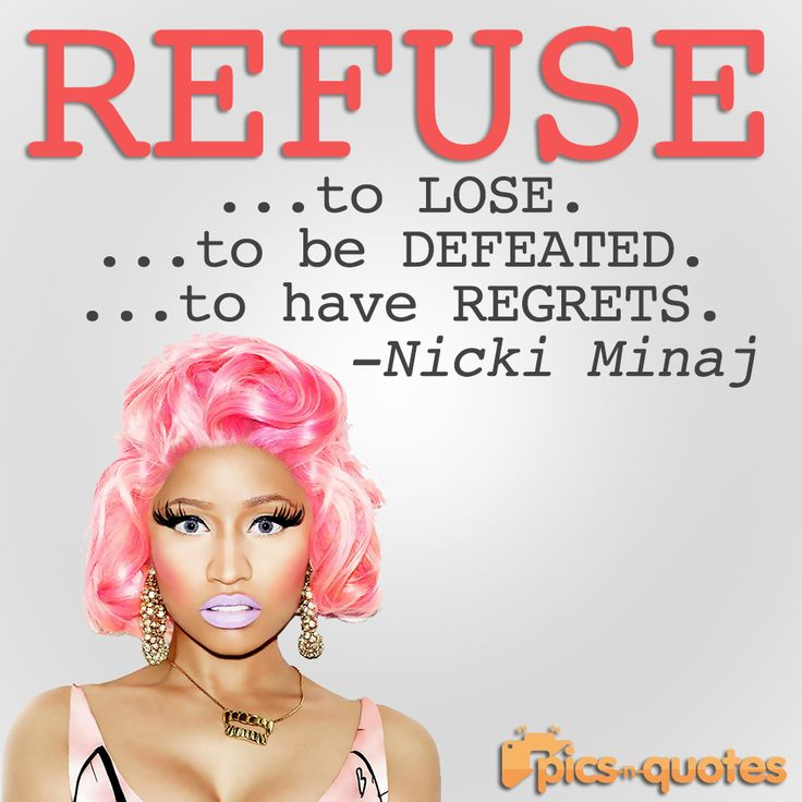 Refuse to lose. Refuse to be defeated. Refuse to have regrets. http://www.pics-n-quotes.com/