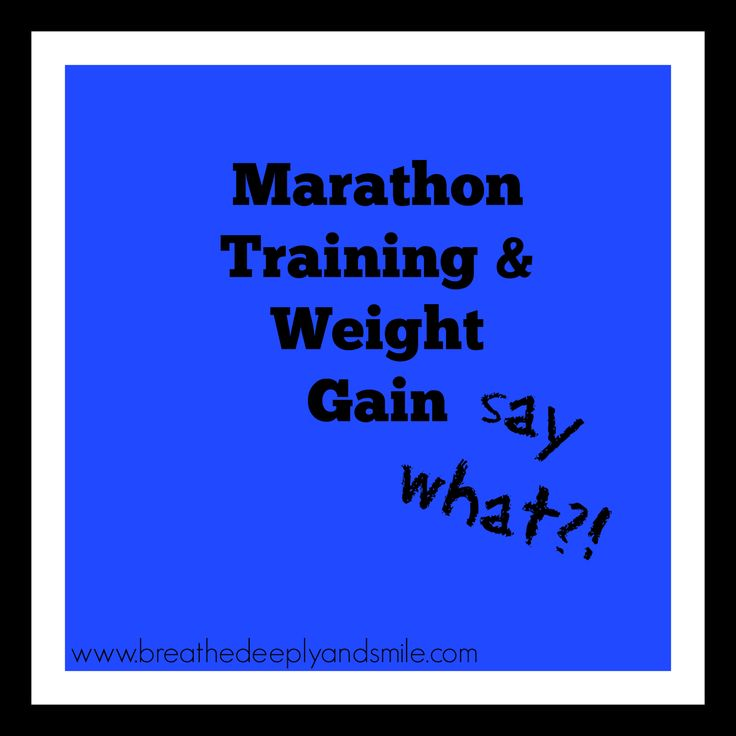 Marathon Training & Weight Gain-It's real!  http://www.breathedeeplyandsmile.com/2013/08/marathon-training-and-weight-gain-say.html