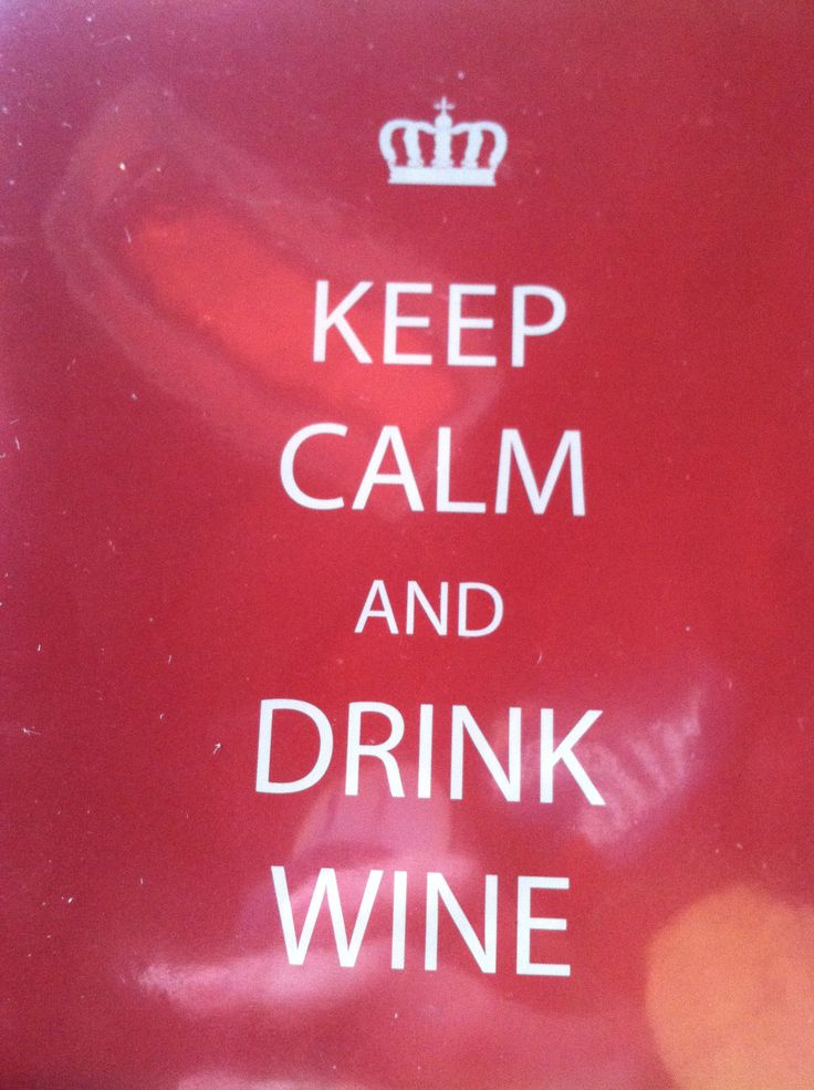 Keep calm and drink wine keep calm and pinterest