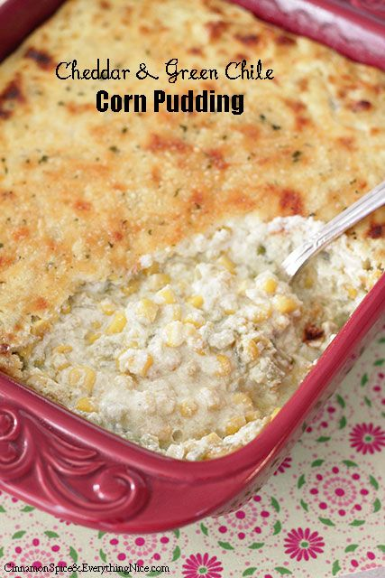 ... and Green Chile Corn Pudding - Corn pudding is an immensely