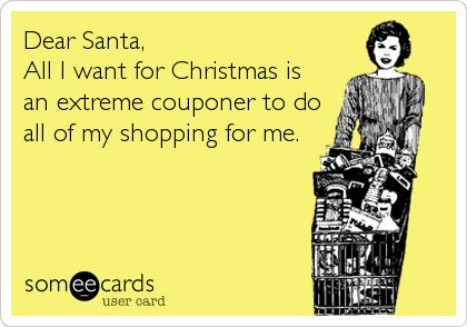 Funny Christmas Season Ecard: Dear Santa, All I want for Christmas is an extreme couponer to do all of my shopping for me.