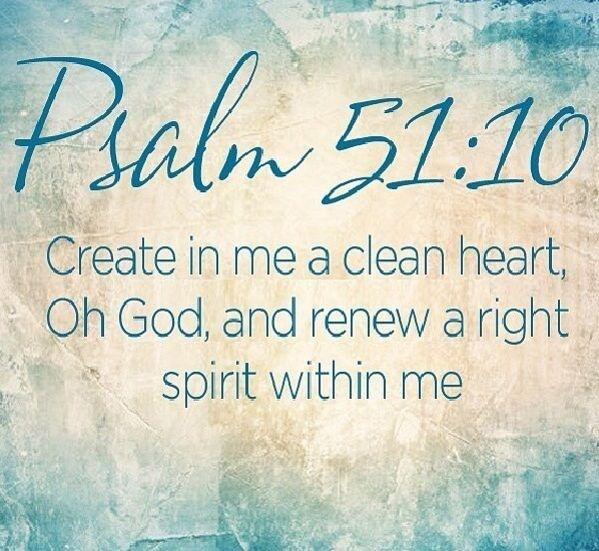 Create in me a clean heart! Psalm 51:10 Faith In God Quotes And Sayings