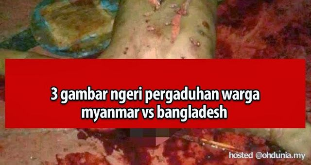 Tiga Gambar Ngeri Pergaduhan Maut Warga Bangladesh & Myanmar - OhDunia.My