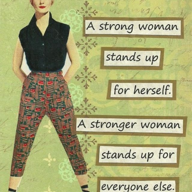 A stronger women stands up for everyone else.  #GirlPower #motivation