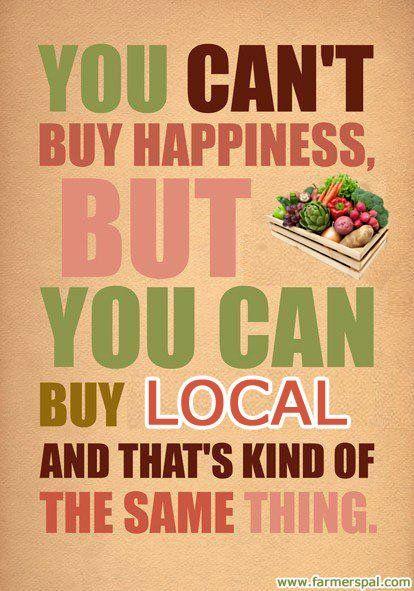 """Citation locale : """"Tu ne peux acheter le bonheur, mais tu peux acheter local, et c'est un peu la même chose"""" - Local quote"""