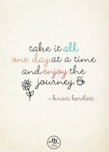 Take it all one day at a time...