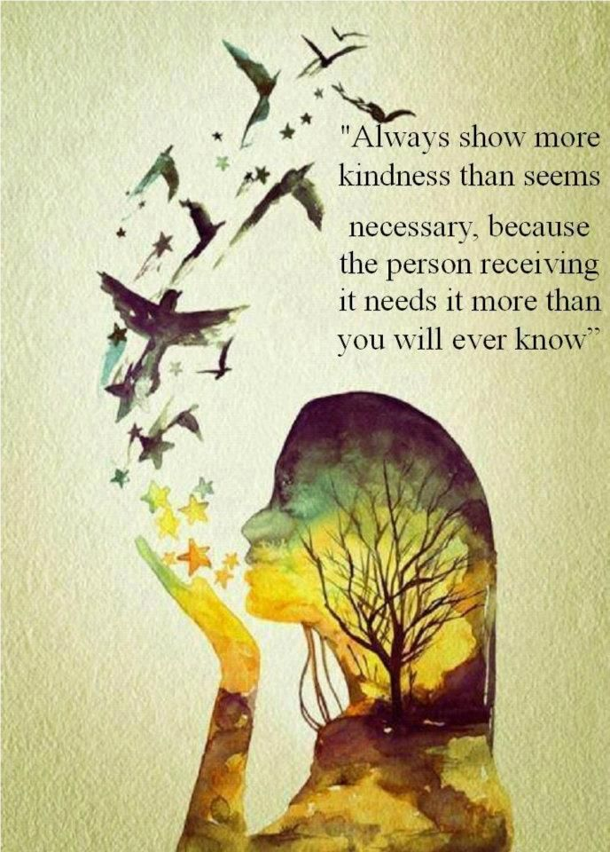 Always show more kindness...