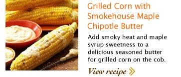 Grilled Corn with Smokehouse Maple Chipotle Butter Add smoky heat and ...