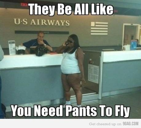 They Be All Like ... You Need Pants To Fly