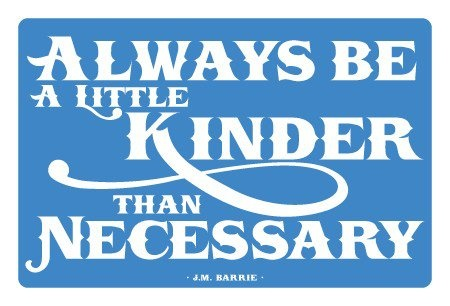 Be kinder. My new motto.