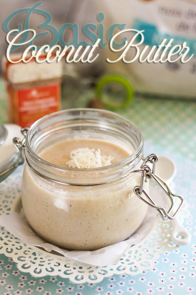 Basic Homemade Coconut Butter   by Sonia! The Healthy Foodie