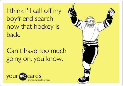 I think I'll call off my boyfriend search now that hockey is back. Can't have too much going on, you know.