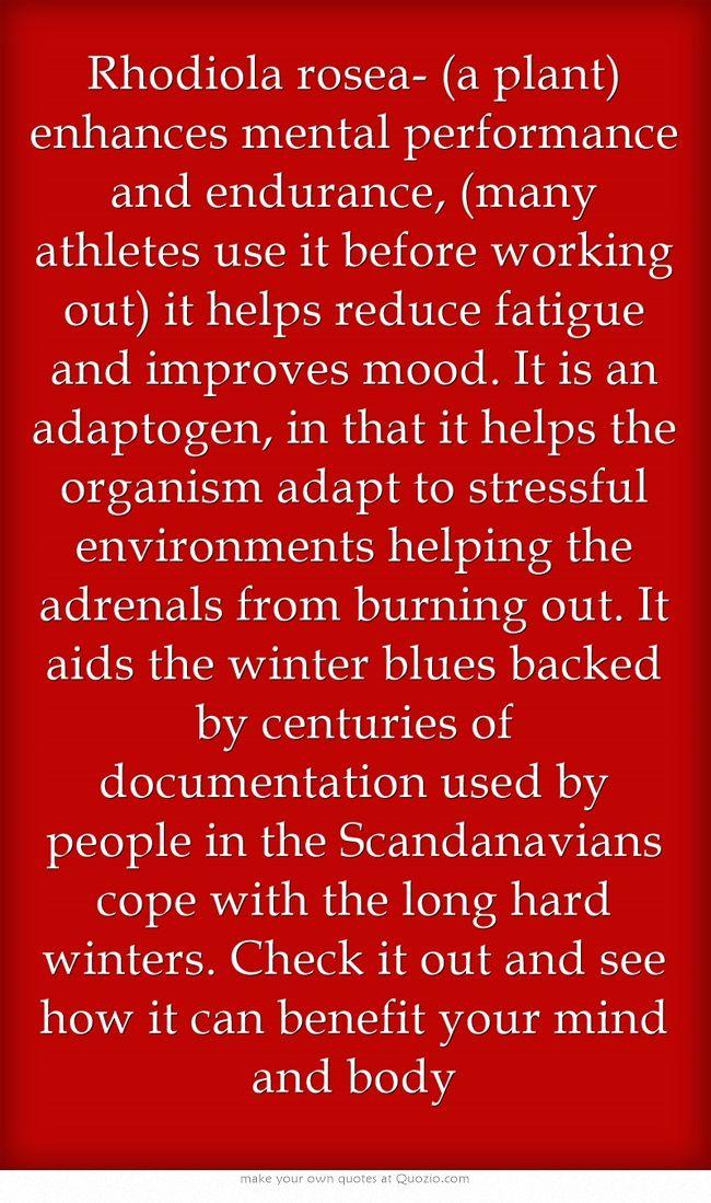 Rhodiola rosea- (a plant) enhances mental performance and endurance
