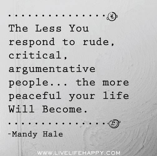 And the more you judge others as rude, critical, and argumentative, the longer it will take you to find peace.
