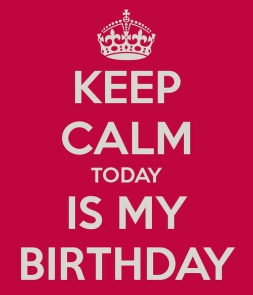 Keep calm today is my birthday quotes