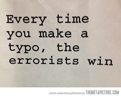 Every time you make a typo, the errorists win | Img @ The Meta Picture. http://bit.ly/TheErroristsWin