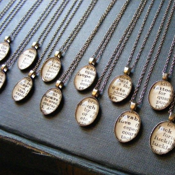 Make Dictionary necklaces...find a word that describes the recipient & frame it.. love this.
