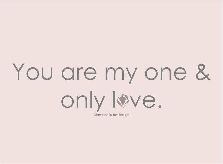You are my one and only love RP forever and for always Relationships Quotes, Quotes Love, Romance Quotes, Relationship Q...