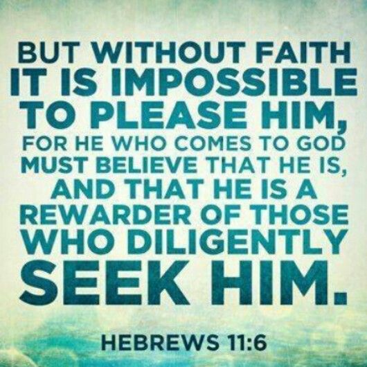 Hebrews 11:6 | Words to Live By | Pinterest