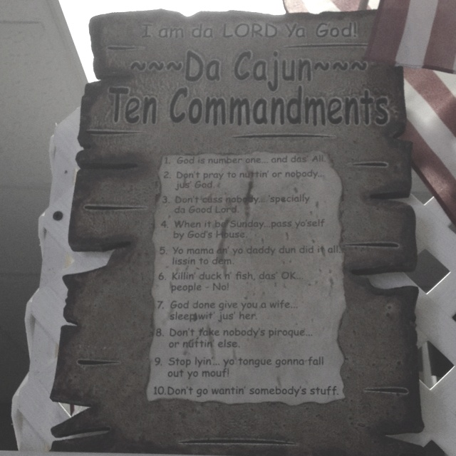 Da Cajun Ten Commandments... Need to find this or make it myself.