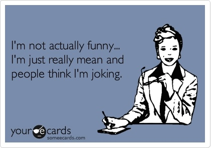 I'm Not Funny...