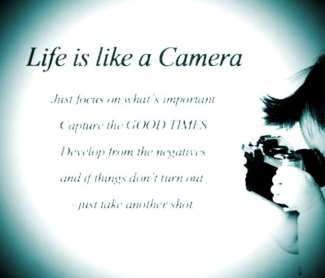 Life is Like a Camera | Words of Wise Men | Pinterest