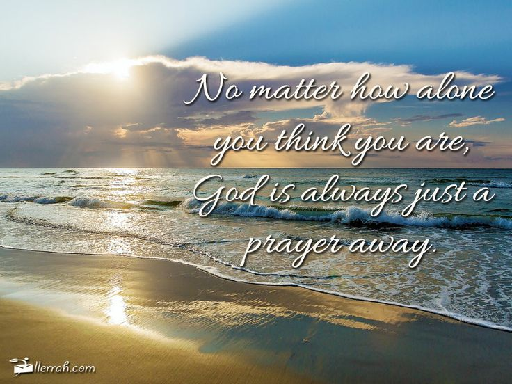 no matter how alone you think you are god is always just a prayer