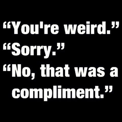 ALWAYS a compliment. :)