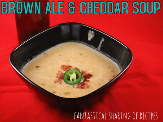 Fantastical Sharing of Recipes: Brown Ale & Cheddar Soup