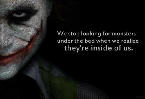 "The Joker ""We stop looking for monsters under the bed when we realize they're inside of us."""