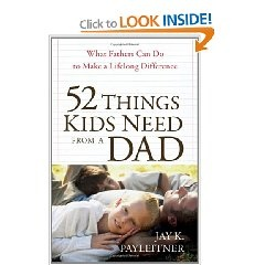 father day..52 Things Kids Need from a Dad: What Fathers Can Do to Make a Lifelong Difference..	$10.39