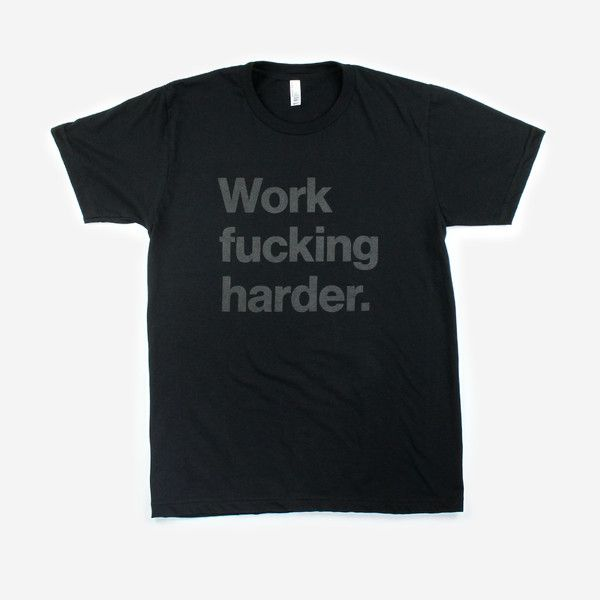 Work fucking harder. (black on black) Mens T-Shirt