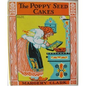 """""""The Poppy Seed Cakes"""" by Margery Clark"""