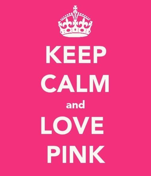 Keep Calm and Love Pink!
